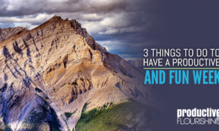 3 Things You Can Do to Have a Fun & Productive Week